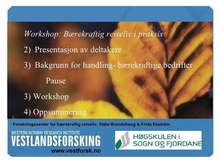 <ul><li>Workshop: Bærekraftig reiseliv i praksis </li></ul><ul><li>Presentasjon av deltakere </li></ul><ul><li>Bakgrunn fo...