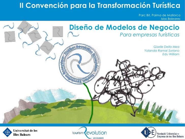Diseño de Modelos de Negocio<br />Para empresas turísticas<br />Giselle DellaMea<br />Yolanda Ramal Soriano<br />Edu Willi...