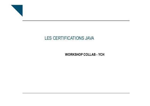 LES CERTIFICATIONS JAVA  WORKSHOP COLLAB - YCH