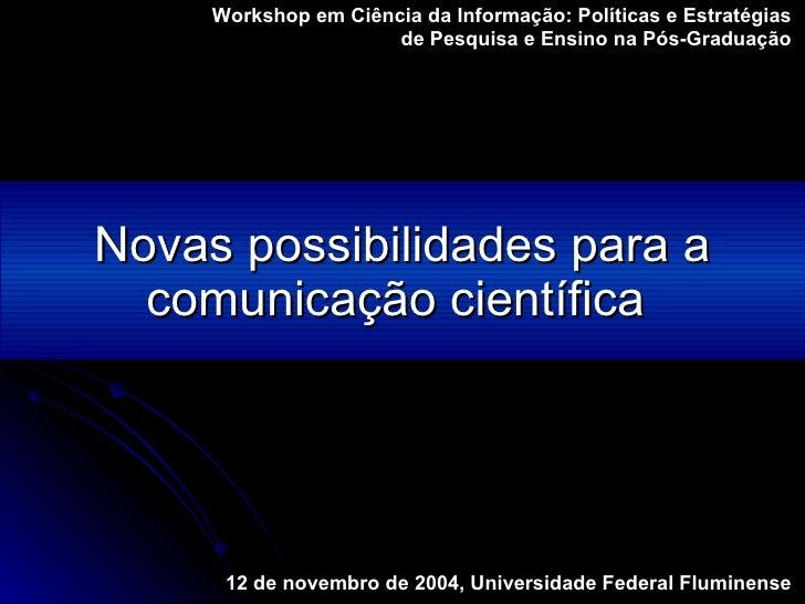 Novas possibilidades para a comunicação científica   Workshop em Ciência da Informação: Políticas e Estratégias  de Pesqui...