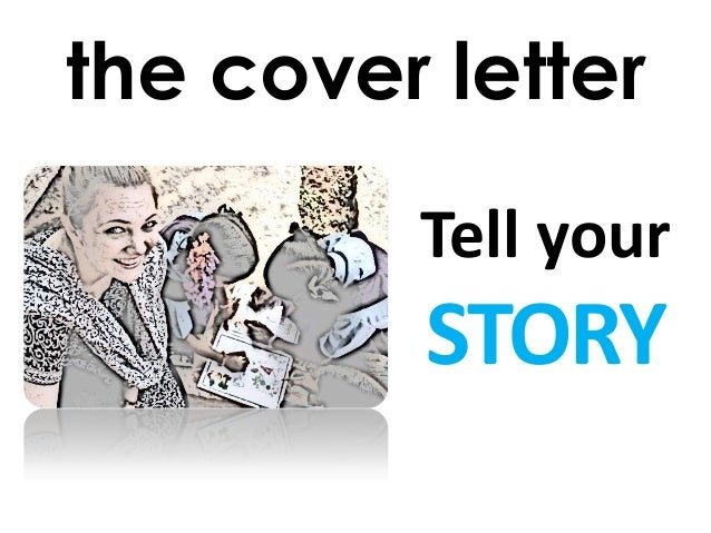 the cover letter Tell your  STORY