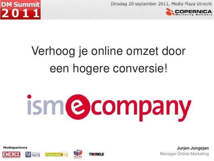 Verhoog je online omzet door eenhogereconversie!<br />Mediapartners<br />Jurjen Jongejan <br />Manager Online Marketing<br />