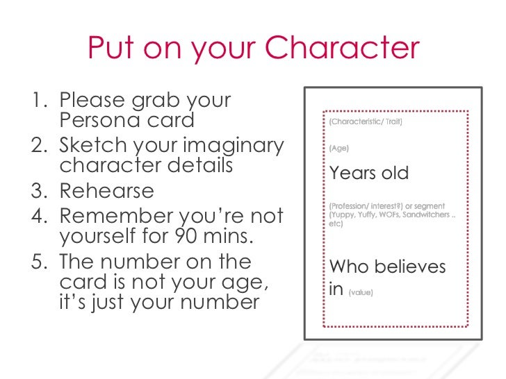 Put on your Character1. Please grab your   Persona card2. Sketch your imaginary   character details3. Rehearse4. Remember ...