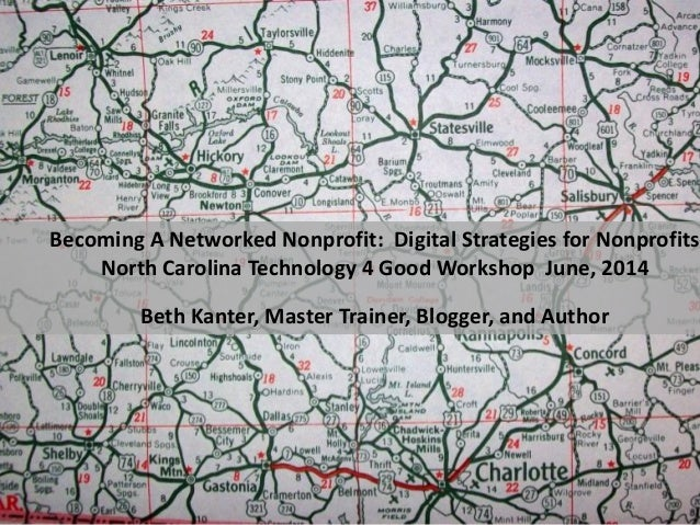 Becoming A Networked Nonprofit: Digital Strategies for Nonprofits North Carolina Technology 4 Good Workshop June, 2014 Bet...