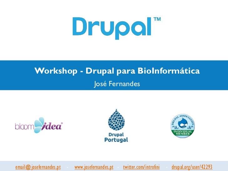 Workshop - Drupal para BioInformática                                     José Fernandesemail@josefernandes.pt - www.josef...
