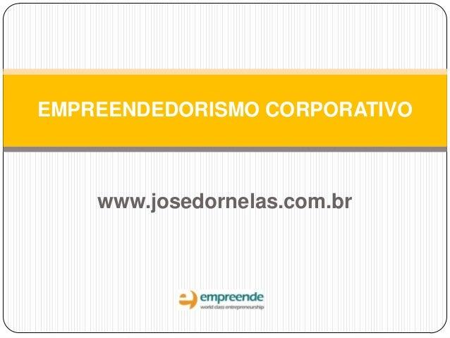 www.josedornelas.com.br EMPREENDEDORISMO CORPORATIVO