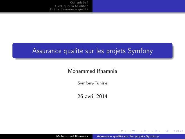 Qui suis-je ? C'est quoi la Qualité ? Outils d'assurance qualité Assurance qualité sur les projets Symfony Mohammed Rhamni...