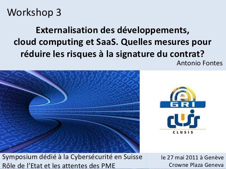 Workshop 3<br />Externalisation des développements, cloudcomputing et SaaS. Quelles mesures pour réduire les risques à la ...