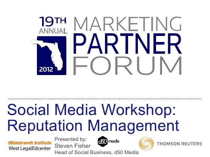 Social Media Workshop: Reputation Management Presented by:  Steven Fisher Head of Social Business, d50 Media