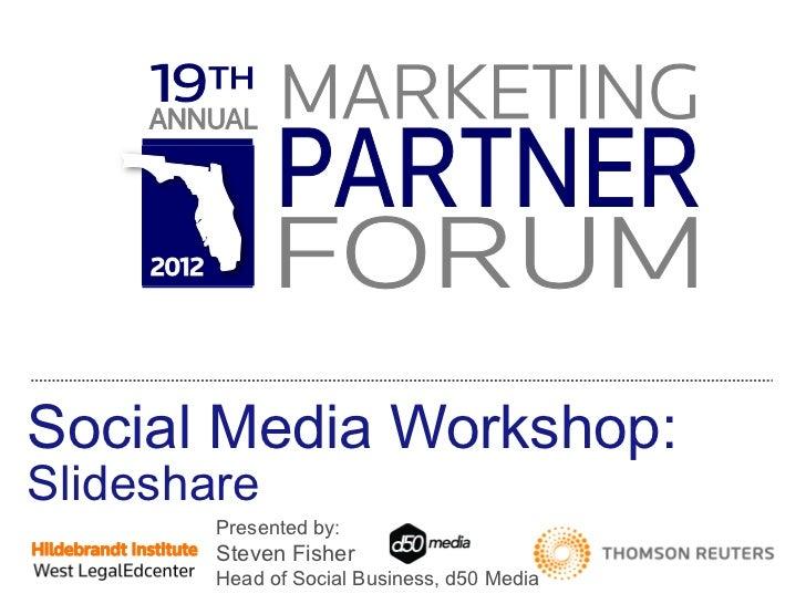 Social Media Workshop: Slideshare Presented by:  Steven Fisher Head of Social Business, d50 Media