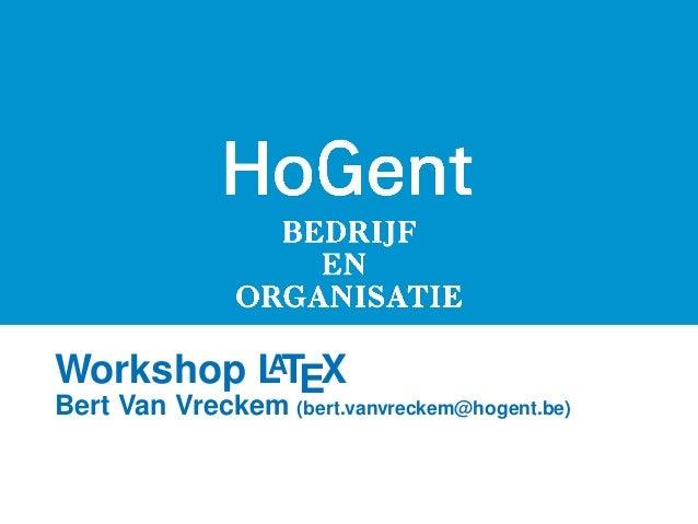 Workshop LTEX         ABert Van Vreckem (bert.vanvreckem@hogent.be)