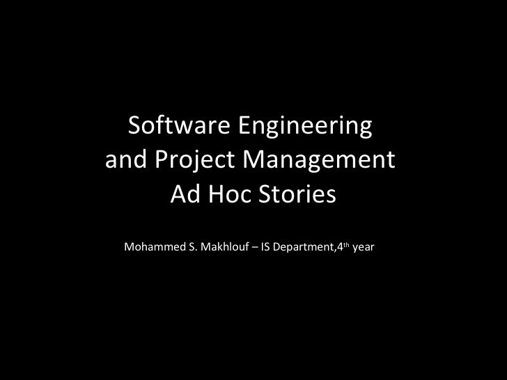 Software Engineering  and Project Management  Ad Hoc Stories Mohammed S. Makhlouf – IS Department,4 th  year