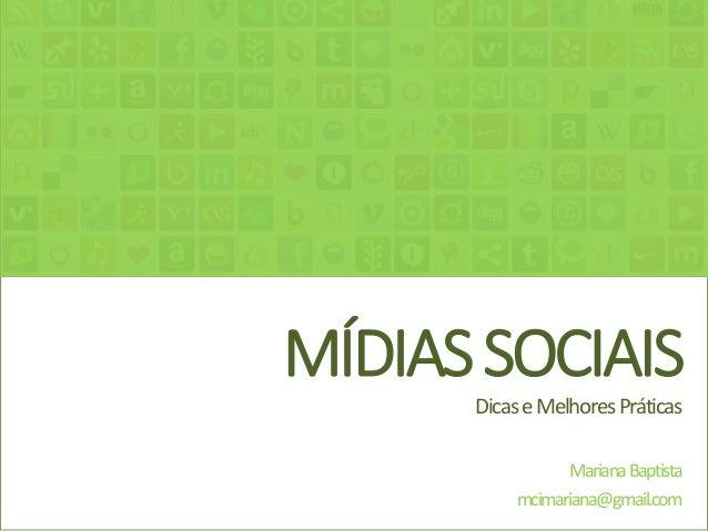 MÍDIASSOCIAIS DicaseMelhoresPráticas MarianaBaptista mcimariana@gmail.com