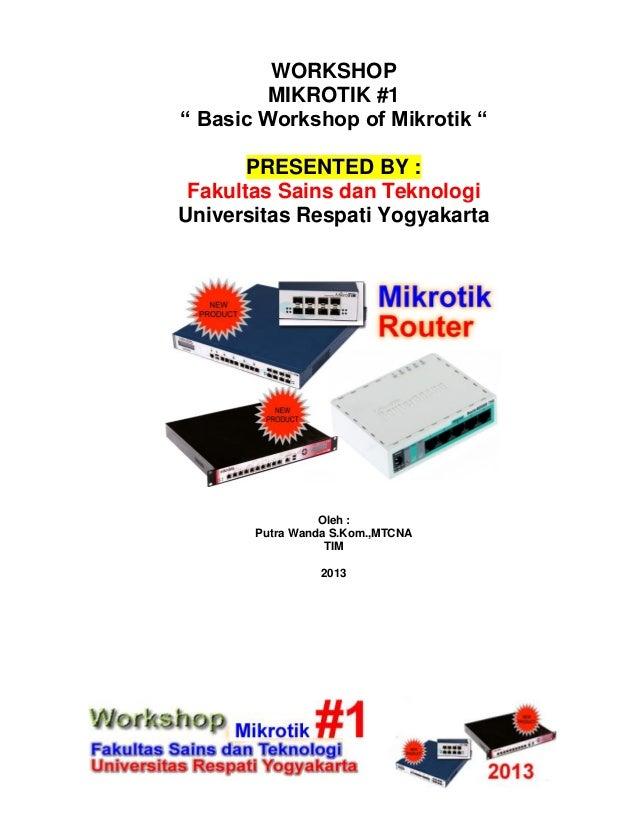 """WORKSHOP MIKROTIK #1 """" Basic Workshop of Mikrotik """" PRESENTED BY : Fakultas Sains dan Teknologi Universitas Respati Yogyak..."""