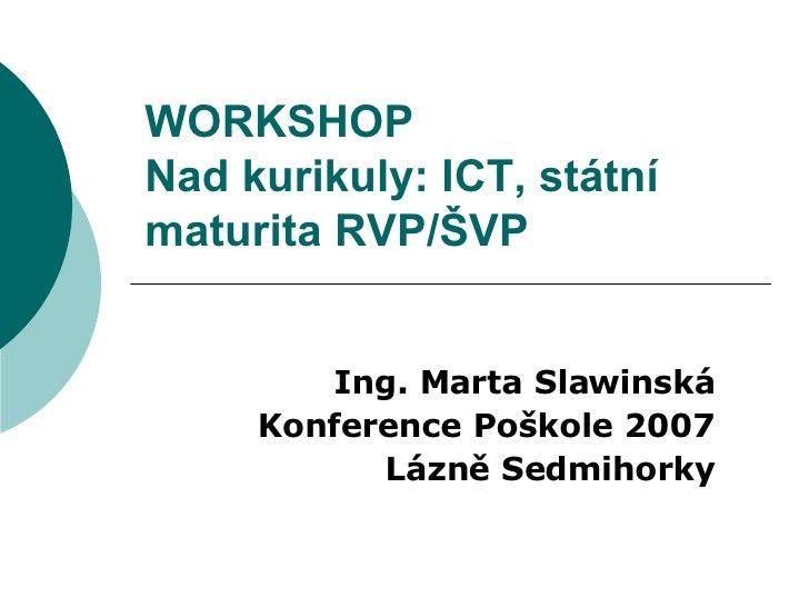 WORKSHOP Nad kurikuly: ICT, státní maturita RVP/ŠVP