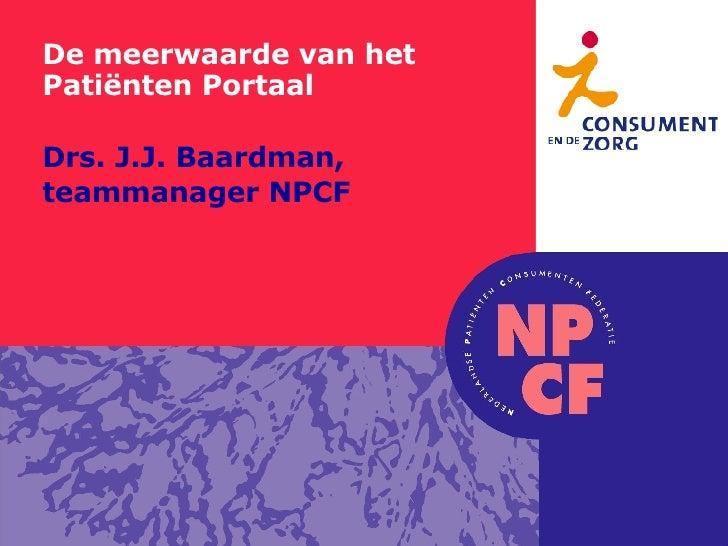 Drs. J.J. Baardman,  teammanager NPCF De meerwaarde van het  Patiënten Portaal