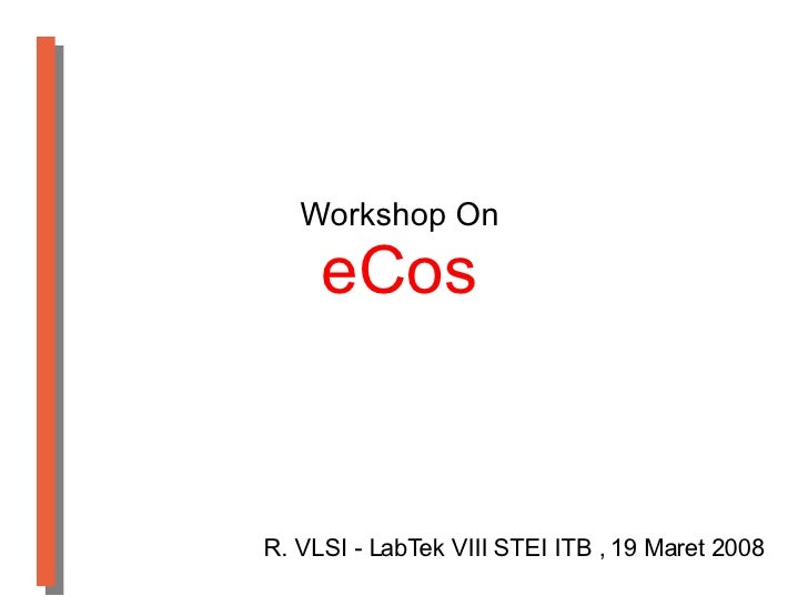 Workshop On eCos R. VLSI - LabTek VIII STEI ITB , 19 Maret 2008