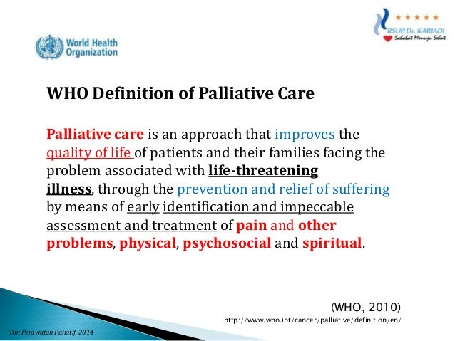 physical and psychological domains of palliative care The goal of palliative care is to relieve the suffering of patients and their families  by the comprehensive assessment and treatment of physical, psychosocial,   and chaplains, to better treat suffering related to the different domains of total  pain.