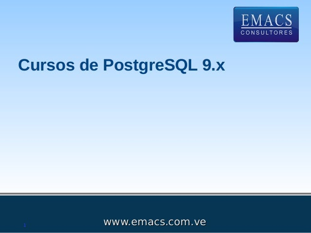 Cursos de PostgreSQL 9.x1        www.emacs.com.ve