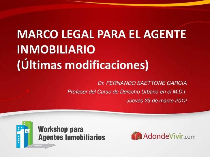 MARCO LEGAL PARA EL AGENTEINMOBILIARIO(Últimas modificaciones)                   Dr. FERNANDO SAETTONE GARCIA       Profes...