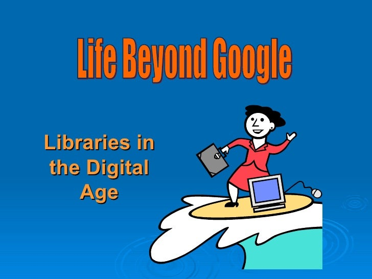 Libraries in the Digital Age Life Beyond Google