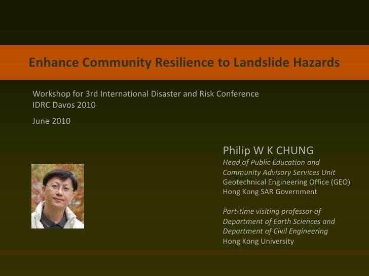 Enhance Community Resilience to Landslide Hazards  Workshop for 3rd International Disaster and Risk Conference IDRC Davos ...