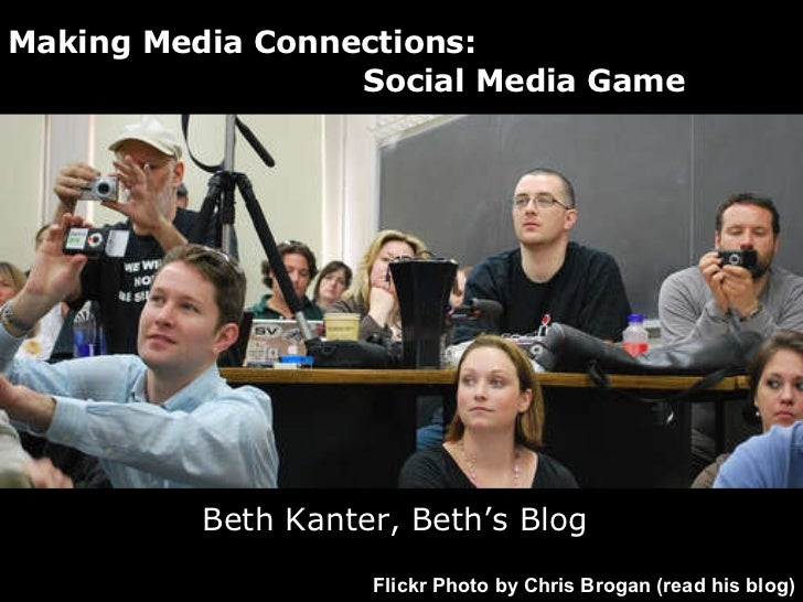Beth Kanter, Beth's Blog Making Media Connections:    Social Media Game Flickr Photo by Chris Brogan (read his blog)