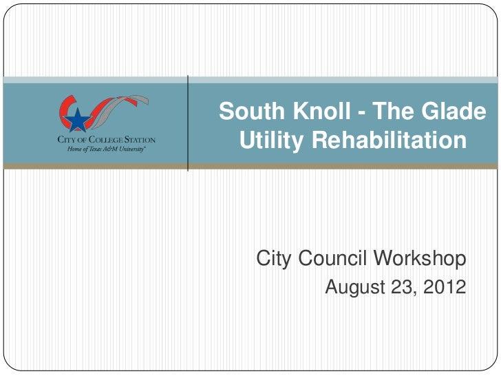 South Knoll - The Glade Utility Rehabilitation   City Council Workshop         August 23, 2012