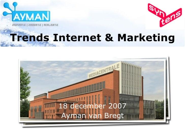 Trends Internet & Marketing 18 december 2007 Ayman van Bregt