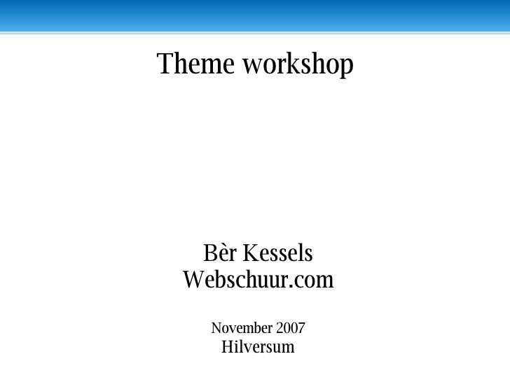 Bèr Kessels Webschuur.com November 2007 Hilversum Theme workshop