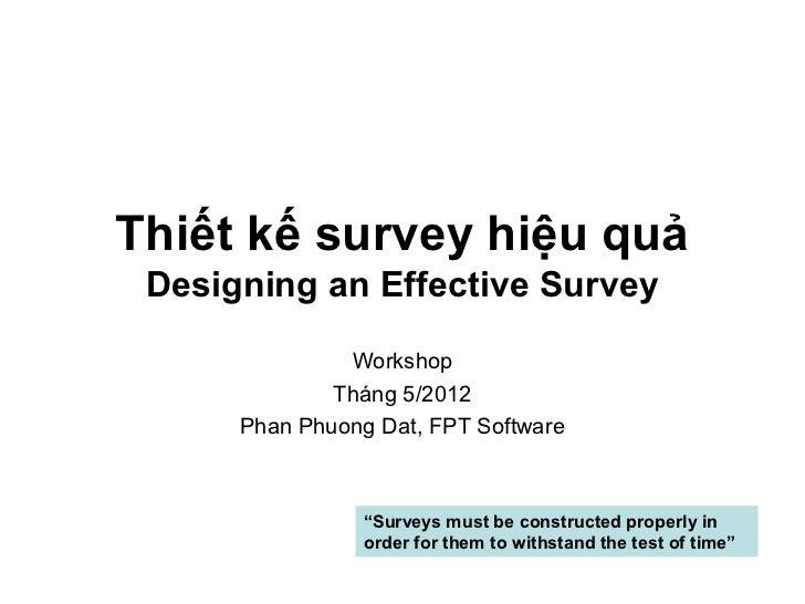 Thiết kế survey hiệu quả Designing an Effective Survey               Workshop              Tháng 5/2012      Phan Phuong D...