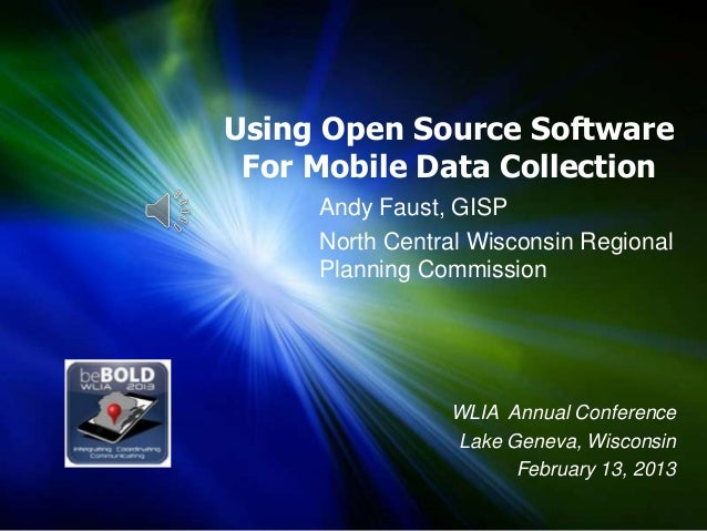 Using Open Source Software For Mobile Data Collection Andy Faust, GISP North Central Wisconsin Regional Planning Commissio...
