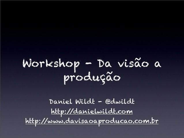 Workshop Da visão a Produção - Criando produtos e lançando ao mercado