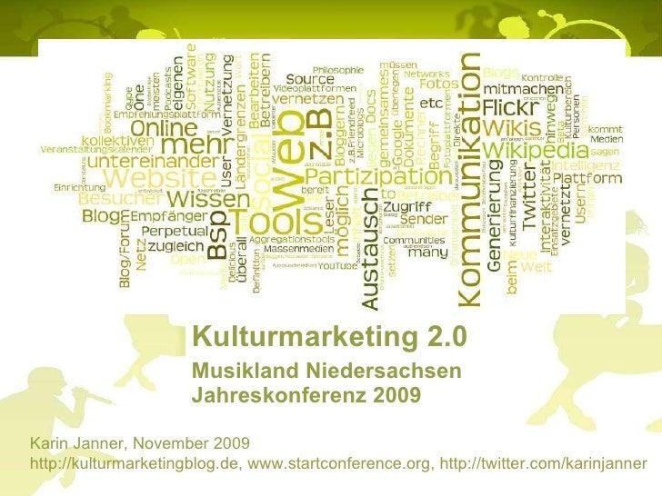 Kulturmarketing 2.0 Musikland Niedersachsen Jahreskonferenz 2009 Karin Janner, November 2009   http://kulturmarketingblog....
