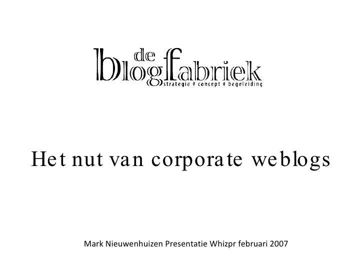 Het nut van corporate weblogs Mark Nieuwenhuizen Presentatie Whizpr februari 2007