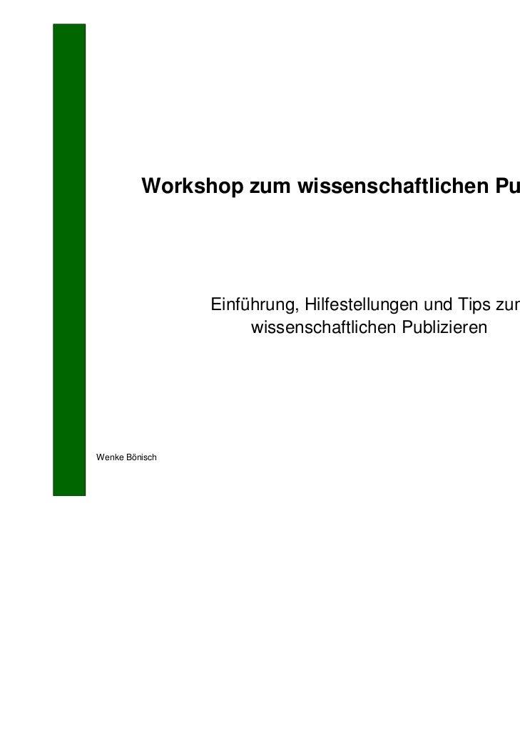 Workshop zum wissenschaftlichen Publizieren                Einführung, Hilfestellungen und Tips zum                     wi...