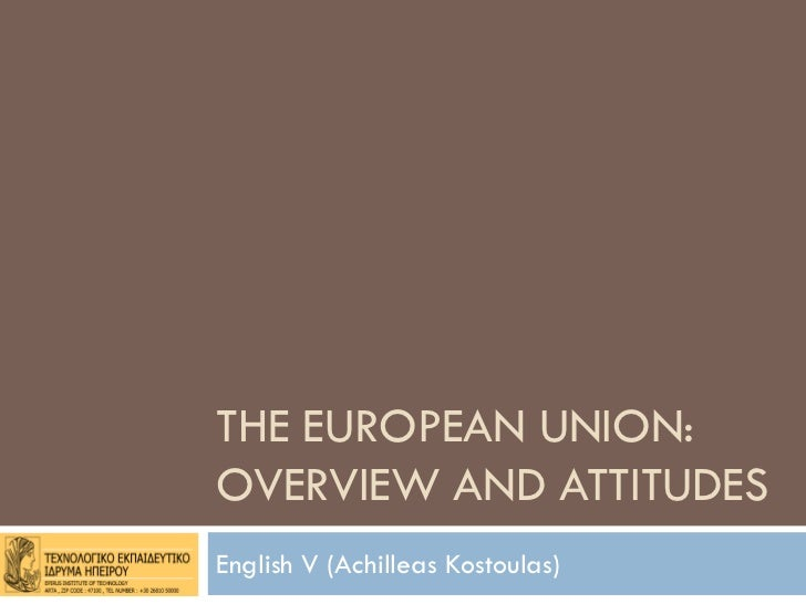 THE EUROPEAN UNION:OVERVIEW AND ATTITUDESEnglish V (Achilleas Kostoulas)