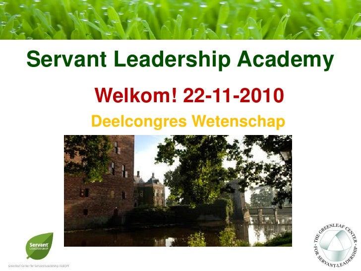Servant Leadership Academy     Welkom! 22-11-2010     Deelcongres Wetenschap