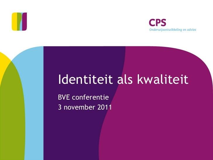 Identiteit als kwaliteit BVE conferentie 3 november 2011