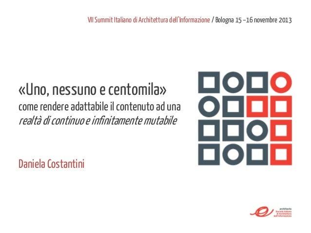 VII Summit Italiano di Architettura dell'Informazione / Bologna 15 –16 novembre 2013  «Uno, nessuno e centomila» come rend...