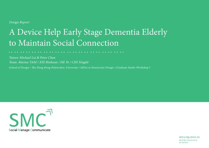 Design ReportA Device Help Early Stage Dementia Elderlyto Maintain Social ConnectionTutors: Michael Lai & Peter ChanTeam: ...