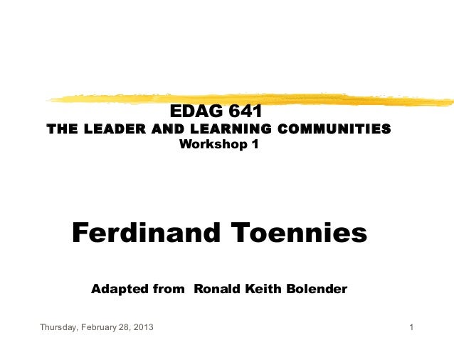 EDAG 641 THE LEADER AND LEARNING COMMUNITIES               Workshop 1       Ferdinand Toennies            Adapted from Ron...