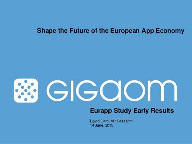 Eurapp Study Early ResultsDavid Card, VP Research14 June, 2013Shape the Future of the European App Economy