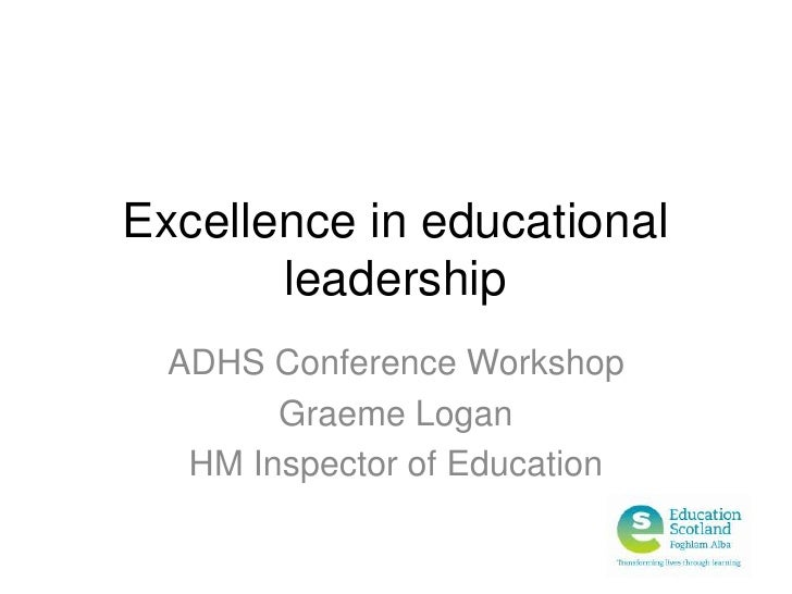 Excellence in educational leadership <br />ADHS Conference Workshop<br />Graeme Logan<br />HM Inspector of Education<br />