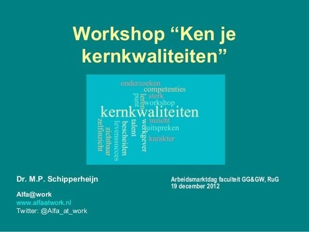"""Workshop """"Ken je kernkwaliteiten"""" voor studenten Godgeleerdheid en Godsdienstwetenschap RuG 19 december 2012"""