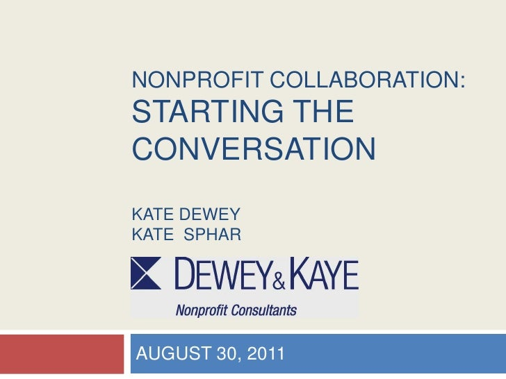 NONPROFIT COLLABORATION:STARTING THE CONVERSATIONKate DEWEYKate  SPHAR<br />AUGUST 30, 2011<br />