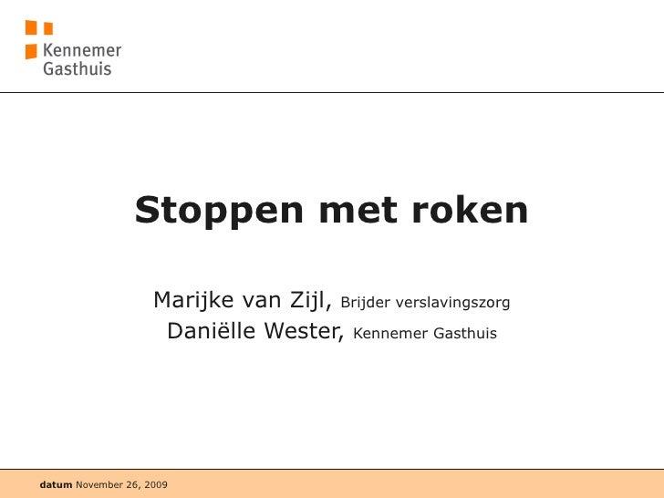Stoppen met roken Marijke van Zijl,  Brijder verslavingszorg Daniëlle Wester,  Kennemer Gasthuis