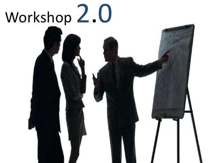 Workshop 2.0<br />
