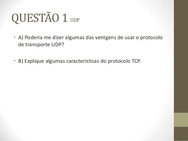 QUESTÃO 1 UDP• A) Poderia me dizer algumas das ventgens de usar o protocolode transporte UDP?• B) Explique algumas caracte...