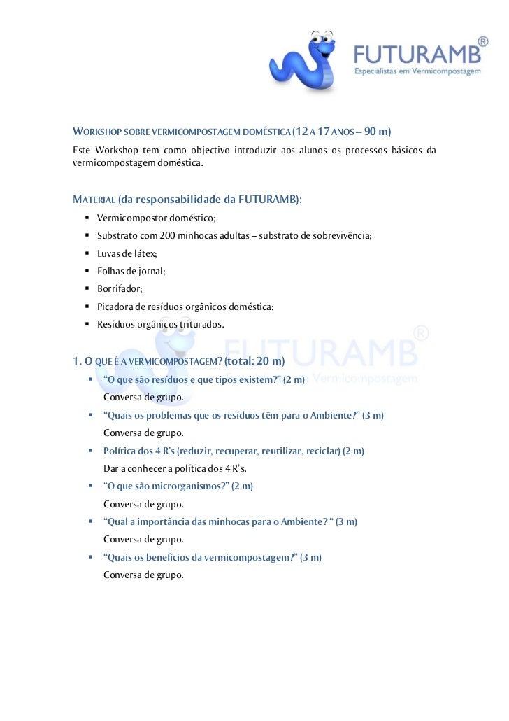 WORKSHOP SOBRE VERMICOMPOSTAGEM DOMÉSTICA (12 A 17 ANOS – 90 m)Este Workshop tem como objectivo introduzir aos alunos os p...